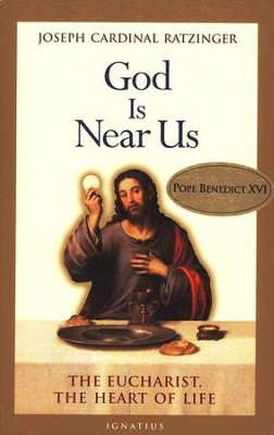 God is Near Us: The Eucharist, The Heart of Life  -     By: Joseph Ratzinger