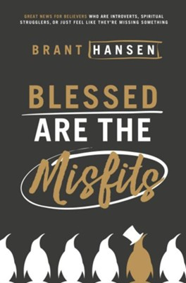 Blessed Are the Misfits: Great News for Believers who are Introverts, Spiritual Strugglers, or Just Feel Like They're Missing Something  -     By: Brant Hansen