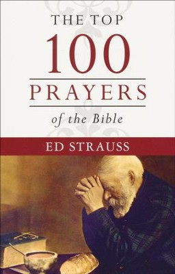 The Top 100 Prayers of the Bible  -     By: Ed Strauss