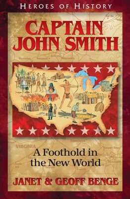 John Smith: A Foothold in the New World   -     By: Janet Benge, Geoff Benge