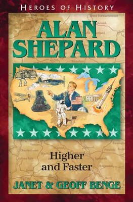 Alan Shepard: Higher and Faster   -     By: Janet Benge, Geoff Benge
