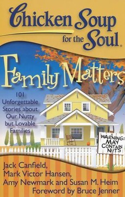 Chicken Soup for the Soul: Family Matters: 101 Unforgettable Stories about Our Nutty but Lovable Families  -     By: Jack Canfield, Mark Hansen, Amy Newmark
