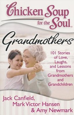 Chicken Soup for the Soul: Grandmothers: 101 Stories of Love, Laughs, and Lessons from Grandmothers and Grandchildren  -     By: Jack Canfield, Mark Victor Hansen, Amy Newmark