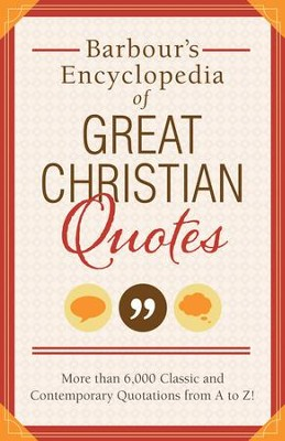 Barbour's Encyclopedia of Great Christian Quotes: More than 6,000 Classic and Contemporary Quotations from A to Z  -