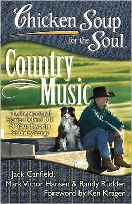Chicken Soup for the Soul: Country Music: The Inspirational Stories behind 101 of Your Favorite Country Songs  -     By: Jack Canfield, Mark Victor Hansen