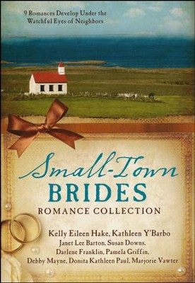 Small-Town Brides Romance Collection: 9 Romances Develop Under the Watchful Eyes of Neighbors  -     By: Janet Lee Barton, Susan K. Downs, Darlene Franklin