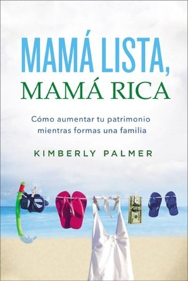 Mama lista, mama rica, Smart Mom, Rich Mom: How to increase your wealth while building a family  -     By: Kimberly Palmer