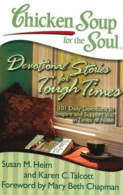 Chicken Soup for the Soul: Devotional Stories for Tough Times: 101 Daily Devotions to Inspire and Support You in Times of Need  -     By: Susan M. Heim, Karen C. Talcott