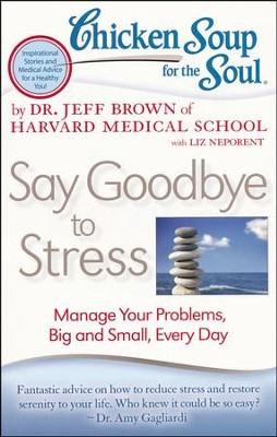 Chicken Soup for the Soul: Say Goodbye to Stress: Manage Your Problems, Big and Small, Every Day  -     By: Dr. Jeff Brown
