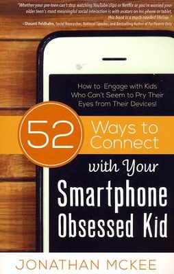 52 Ways to Connect with Your Smartphone Obsessed Kid: How to Engage with Kids Who Can't Seem to Pry Their Eyes from Their Devices!  -     By: Jonathan McKee