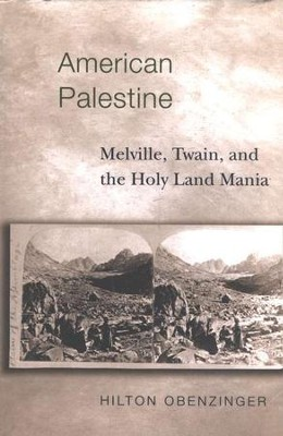 American Palestine: Melville, Twain, and the Holy Land                             -     By: Hilton Obenzinger