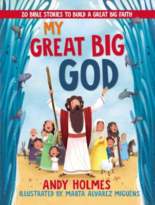My Great Big God: 20 Bible Stories to Build a Great Big Faith  -     By: Andy Holmes    Illustrated By: Marta Alvarez Miguens