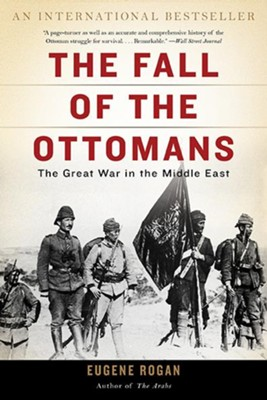 The Fall of the Ottomans: The Great War in the Middle East  -     By: Eugene Rogan