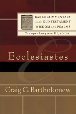 Ecclesiastes: Baker Commentary on the Old Testament Wisdom &  Psalms [BCOT]  -     By: Craig G. Bartholomew