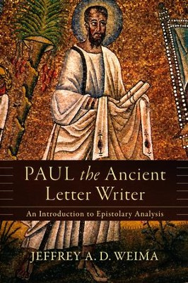 Paul the Ancient Letter Writer: An Introduction to Epistolary Analysis  -     By: Jeffrey A.D. Weima