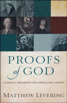 Proofs of God: Classical Arguments from Tertullian to Barth  -     By: Matthew Levering