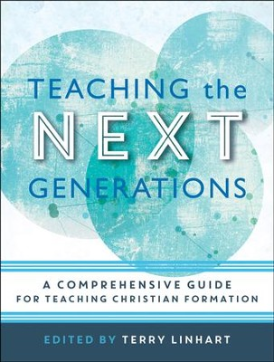 Teaching the Next Generations: A Comprehensive Guide for Teaching Christian Formation  -     By: Terry Linhart