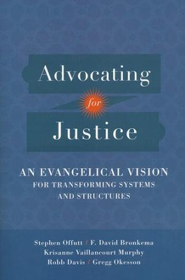 Advocating for Justice: An Evangelical Vision for Transforming Systems and Structures  -     By: Stephen Offutt, F. David Bronkema, Krisanne Vaillancourt Murphy, Robb Davis