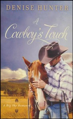 A Cowboy's Touch  -     By: Denise Hunter
