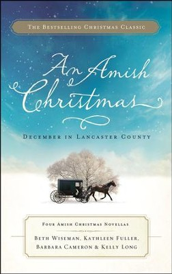 An Amish Christmas: December in Lancaster County  -     By: Beth Wiseman, Kathleen Fuller, Barbara Cameron, Kelly Long