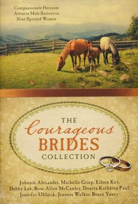 Courageous Brides Collection: Compassionate Heroism Attracts Male Suitors to Nine Spirited Women  -     By: Johnnie Alexander, Michelle Griep, Eileen Key