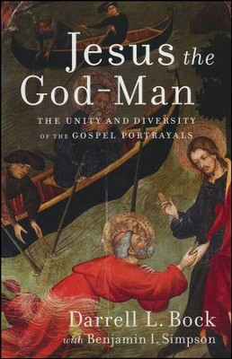 Jesus the God-Man: The Unity and Diversity of the Gospel Portrayals  -     By: Darrell L. Bock, Benjamin I. Simpson