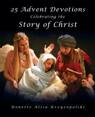 25 Advent Devotions Celebrating the Story of Christ  -     By: Donette Alisa Krzyzopolski