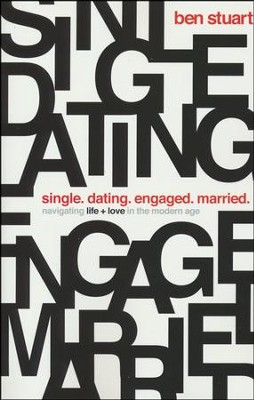 Single, Dating, Engaged, Married: Navigating Life &   Love in the Modern Age  -     By: Ben Stuart