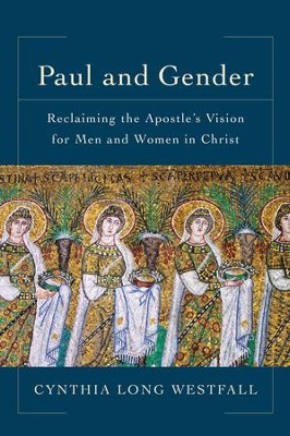 Paul and Gender: Reclaiming the Apostle's Vision for Men and Women in Christ  -     By: Cynthia Long Westfall