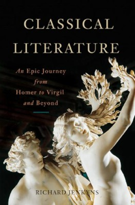 Classical Literature: An Epic Journey from Homer to Virgil and Beyond  -     By: Richard Jenkyns