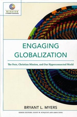 Engaging Globalization: The Poor, Christian Mission, and Our Hyperconnected World  -     By: Bryant L. Myers