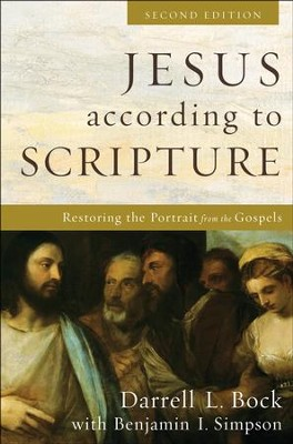 Jesus According to Scripture: Restoring the Portrait from the Gospels, Second Edition  -     By: Darrell L. Bock, Bejamin I. Simpson