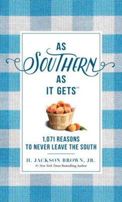 As Southern As It Gets: 1,071 Reasons to Never Leave the South  -     By: H. Jackson Brown