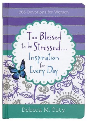 Too Blessed to Be Stressed . . . for Every Day: 365 Devotions for Women  -     By: Debora M. Coty