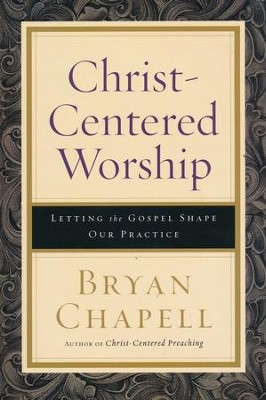 Christ-Centered Worship: Letting the Gospel Shape Our Practice (Paperback)  -     By: Bryan Chapell