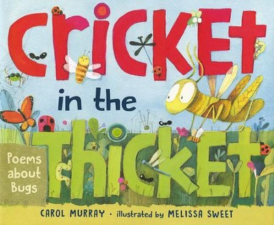 Cricket in the Thicket: Poems About Bugs  -     By: Carol Murray     Illustrated By: Melissa Sweet