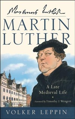 Martin Luther: A Late Medieval Life  -     By: Volker Leppin