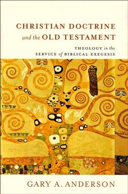 Christian Doctrine and the Old Testament: Theology in the Service of Biblical Exegesis  -     By: Gary A. Anderson
