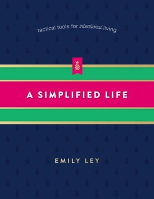 A Simplified Life: Tactical Tools for Intentional Living  -     By: Emily Ley