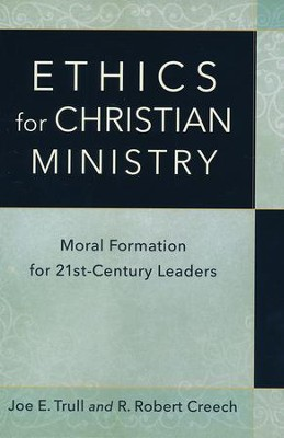 Ethics for Christian Ministry: Moral Formation for Twenty-First-Century Leaders  -     By: Joe E. Trull, R. Robert Creech