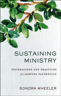 Sustaining Ministry: Foundations and Practices for Serving Faithfully  -     By: Sondra Wheeler