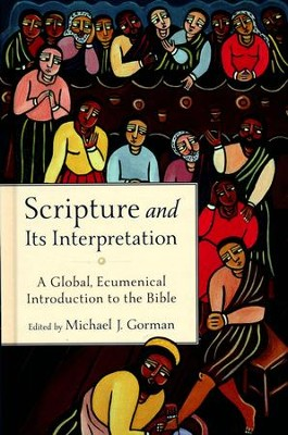 Scripture and Its Interpretation: A Global, Ecumenical Introduction to the Bible  -     By: Michael J. Gorman