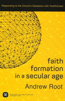 Faith Formation in a Secular Age: Responding to the Church's Obsession with Youthfulness  -     By: Andrew Root