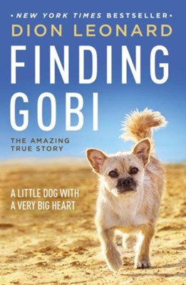 Finding Gobi: A Little Dog with a Very Big Heart  -     By: Dion Leonard