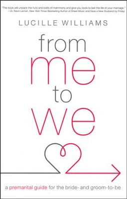 From Me to We: A Premarital Guide for the Bride- and Groom-to-Be  -     By: Lucille Williams