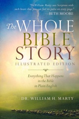 The Whole Bible Story, illustrated edition: Everything that Happens in the Bible in Plain English  -     By: Dr. William H. Marty