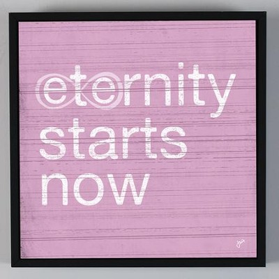 Eternity Starts Now Wall Art  -