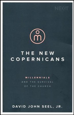 The New Copernicans: Millennials and the Survival of  Contribution to the Church  -     By: John Seel