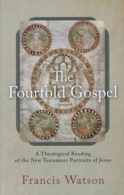 The Fourfold Gospel: A Theological Reading of the New Testament Portraits of Jesus [Paperback]  -     By: Francis Watson