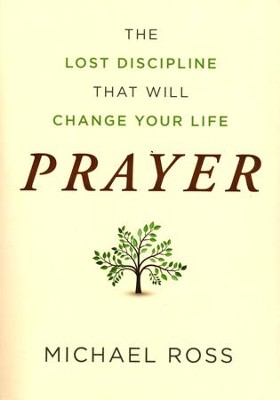 Prayer: The Lost Discipline That Will Change Your Life  -     By: Arnie Cole, Michael Ross